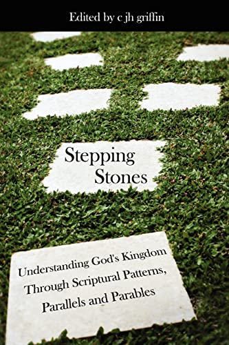 Stepping Stones Understanding Gods Kingdom Through Scriptural Patterns, Parallels and Parables: ...