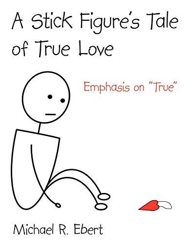 9781425973797: A Stick Figure's Tale of True Love (Emphasis on True)