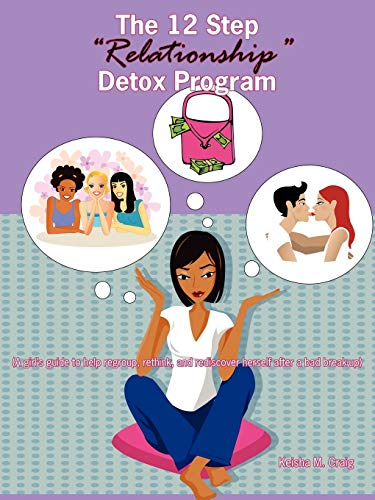 9781425973803: The 12 Step Relationship Detox Program: (A Girl's Guide to Help Regroup, Rethink, and Rediscover Herself After a Bad Break-Up)