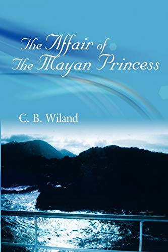 The Affair Of The Mayan Princess: The Survivors' Affair - Part Two: Charles Wiland, C. B. ...