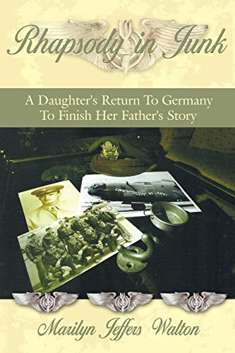 Rhapsody in Junk: A Daughter's Return to Germany to Finish Her Father's Story: Marilyn ...