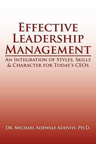 9781425975975: Effective Leadership Management: An Integration of Styles, Skills & Character for Today's CEOs