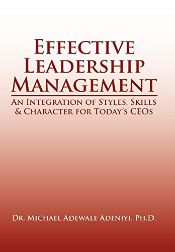 9781425975982: Effective Leadership Management: An Integration of Styles, Skills & Character for Today's Ceos