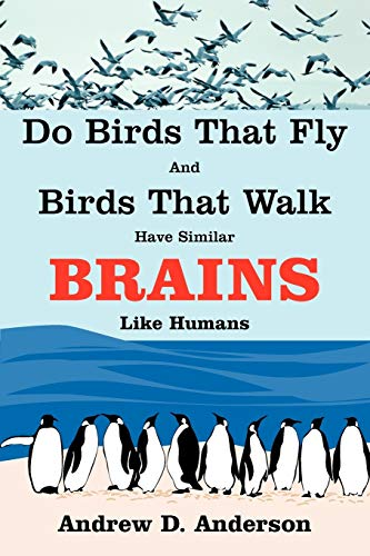 Do Birds That Fly and Birds That Walk Have Similar Brains Like Humans: Andrew Anderson