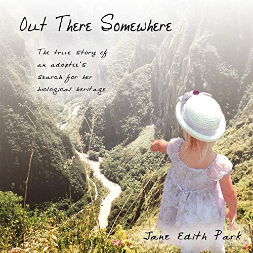 Out There Somewhere: The True Story of an Adoptees Search for Her Biological Heritage: Jane Edith ...