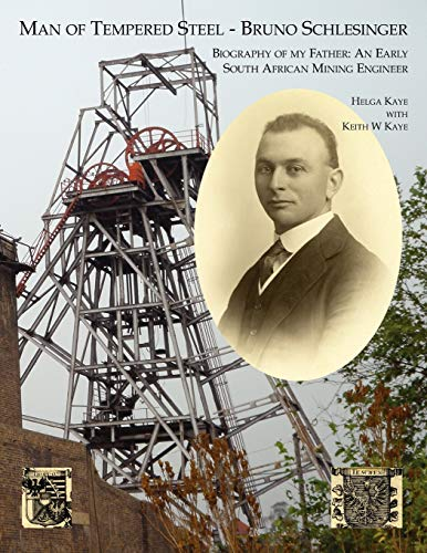 Man of Tempered Steel - Bruno Schlesinger: Biography of My Father: An Early South African Mining ...
