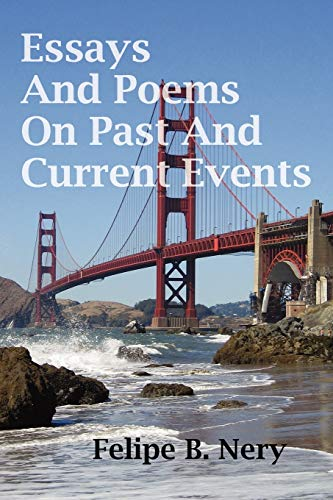 Essays And Poems On Past And Current Events: Felipe B. Nery