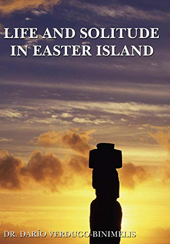 Life and Solitude In Easter Island: Dr. Dario Verdugo-Binimelis