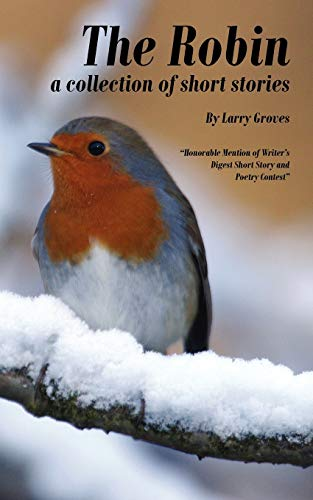 The Robin: A Collection of Short Stories: Larry Groves