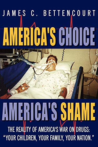 """9781425984878: America's Choice - America's Shame: The Reality of America's War on Drugs: """"Your children, your family, your nation."""""""