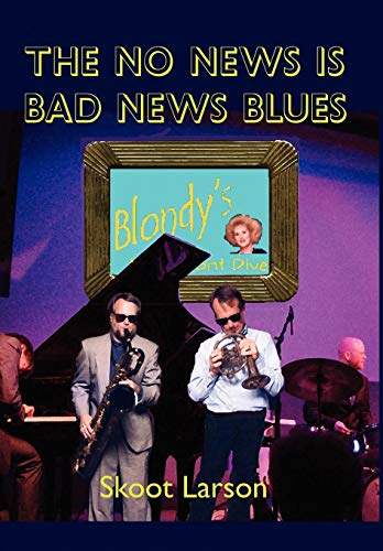 The No News is BAD News Blues: Larson, Scott