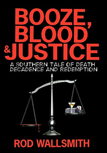 Booze, Blood & Justice: A Southern Tale of Death, Decadence and Redemption