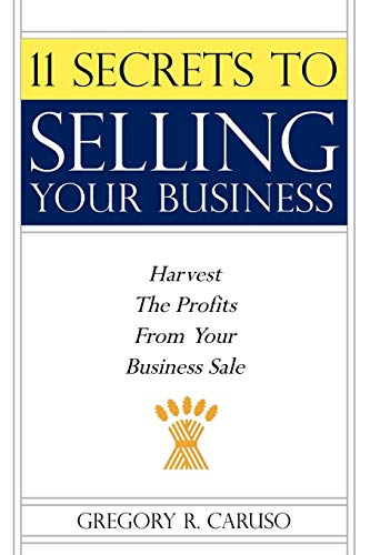 9781425988401: 11 Secrets to Selling Your Business: Harvest The Profits From Your Business Sale