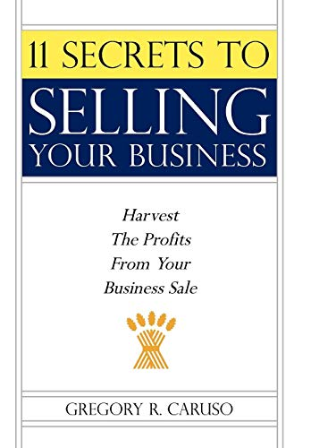 9781425988418: 11 Secrets to Selling Your Business: Harvest The Profits From Your Business Sale