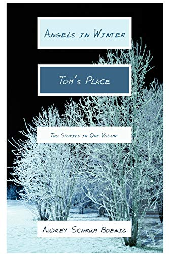ANGELS IN WINTER AND TOM'S PLACE: TWO STORIES IN ONE VOLUME: Boenig, Audrey