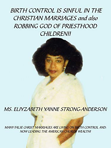 9781425992606: BIRTH CONTROL IS SINFUL IN THE CHRISTIAN MARRIAGES and also ROBBING GOD OF PRIESTHOOD CHILDREN!!
