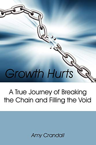 9781425993290: Growth Hurts: A True Journey of Breaking the Chain and Filling the Void