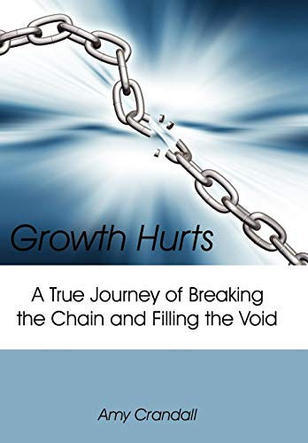 9781425993306: Growth Hurts: A True Journey of Breaking the Chain and Filling the Void