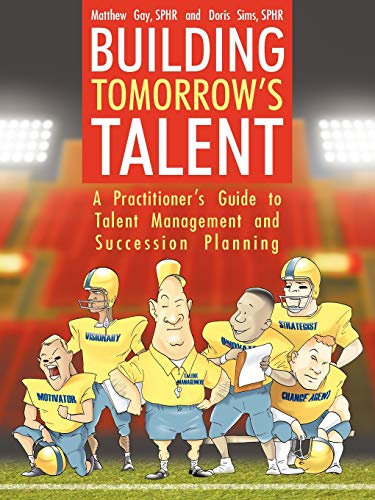 9781425994655: Building Tomorrow's Talent: A Practitioner's Guide to Talent Management and Succession Planning