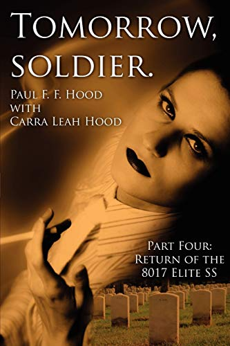 Tomorrow, Soldier.: Part Four: Return of the 8017 Elite SS: Carra Leah Hood