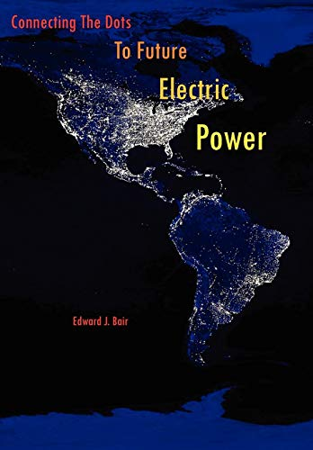 Connecting The Dots To Future Electric Power: Bair, Edward J.