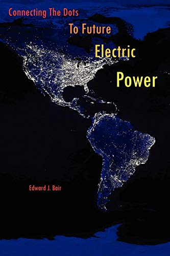 Connecting The Dots To Future Electric Power: Edward, J. Bair