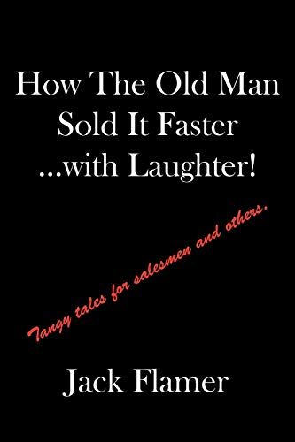 9781425996079: How The Old Man Sold It Faster...with Laughter!: Tangy tales for salesmen and others.