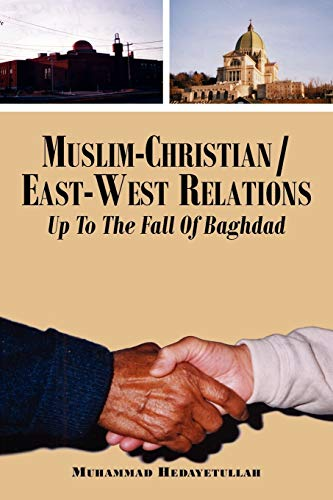 Muslim-ChristianEast-West Relations Up To The Fall Of Baghdad: Muhammad Hedayetullah