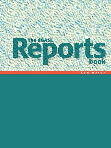 9781425996840: The Dbase Reports Book: Creating Reports and Labels in dbase PLUS