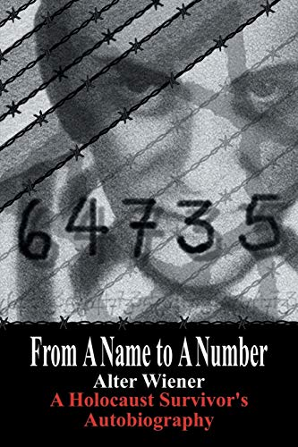 From a Name to a Number/ A Holocaust Survivor's Autobiography (SIGNED): Wiener, Alter