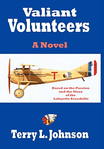 9781425999117: Valiant Volunteers: A Novel Based on the Passion and the Glory of the Lafayette Escadrille