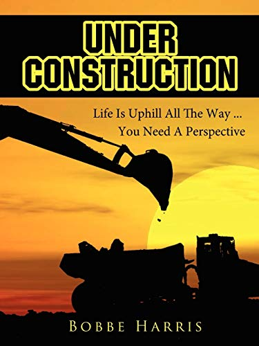 9781425999124: Under Construction: Life Is Uphill All The Way You Need A Perspective