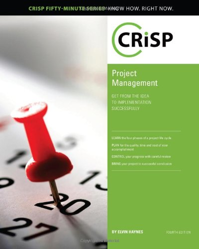 Project Management: Get From the Idea to Implementation Successfully (Crisp Fifty-Minute Books): ...