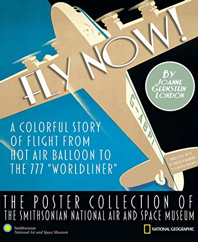 Fly Now! A Colorful Story of Flight from Hot Air Balloon to the 777 Worldliner. The Poster Collec...