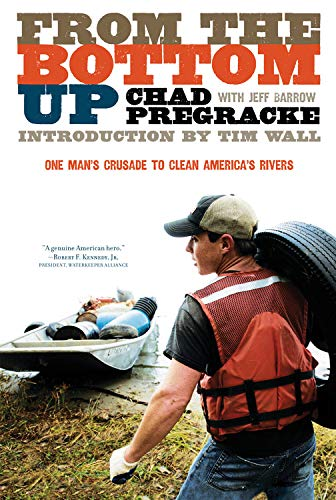 From the Bottom Up: One Man's Crusade to Clean America's Rivers