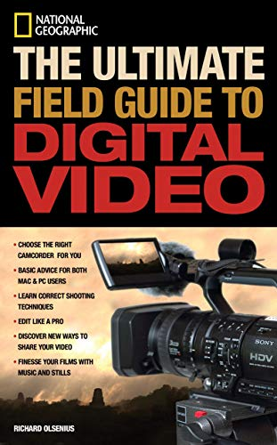 9781426201226: National Geographic The Ultimate Field Guide to Digital Video (National Geographic Photography Field Guides)