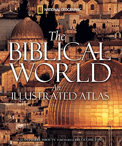 The Biblical World: An Illustrated Atlas (Hardcover): Jean-Pierre Isbouts