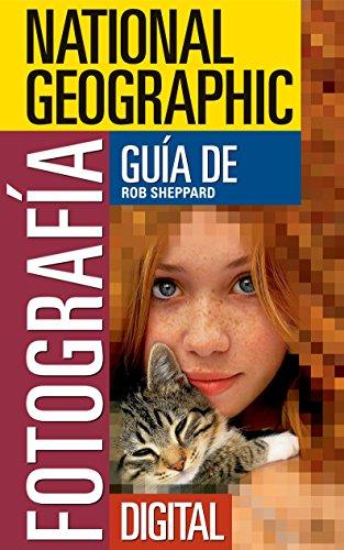 National Geographic Guía de Fotografía Digital (National Geographic Photography Field...