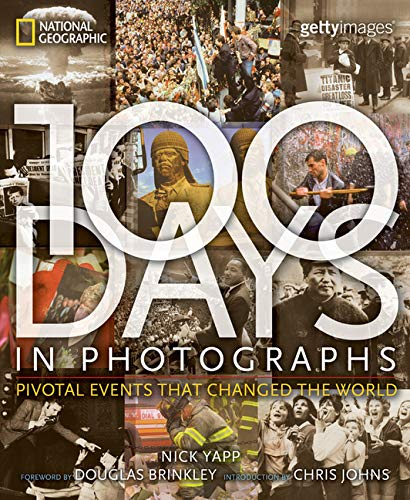 9781426201974: 100 Days in Photographs: Pivotal Events That Changed the World