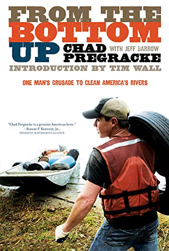 9781426202209: From the Bottom Up: One Man's Crusade to Clean America's Rivers