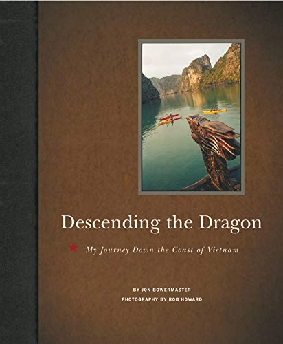 Descending the Dragon: My Journey Down the Coast of Vietnam: Bowermaster, Jon **Inscribed by Author...