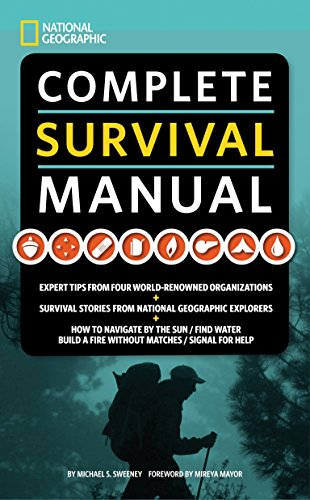 9781426203893: National Geographic Complete Survival Manual: Expert Tips from Four World-Renowned Organizations, Survival Stories from National Geographic Explorers, and More