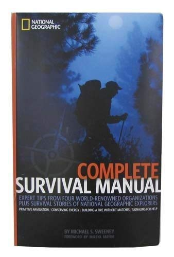 9781426204296: Complete Survival Manual: Expert Tips From Four World-renowned Organizations Plus Survival Stories of National Geographic Explorers