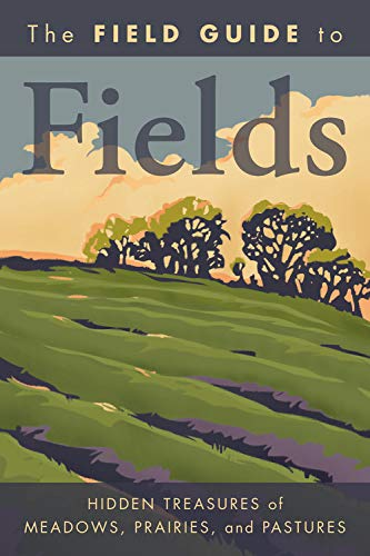 9781426205088: The Field Guide to Fields: Hidden Treasures of Meadows, Prairies, and Pastures