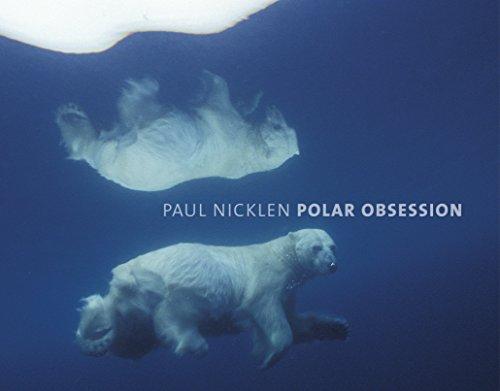 Polar Obsession: Nicklen, Paul