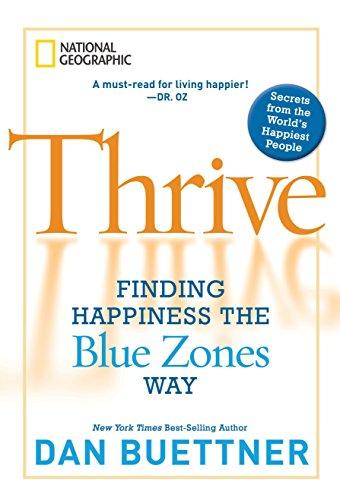 Thrive: Finding Happiness the Blue Zones Way: Buettner, Dan