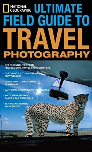 National Geographic Ultimate Field Guide to Travel Photography (National Geographic Photography ...