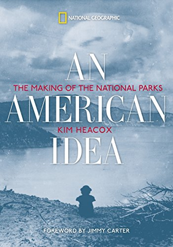 An American Idea: The Making of the National Parks: Heacox, Kim; Carter, Jimmy