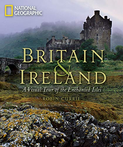 Britain and Ireland: A Visual Tour of the Enchanted Isles: Currie, Robin