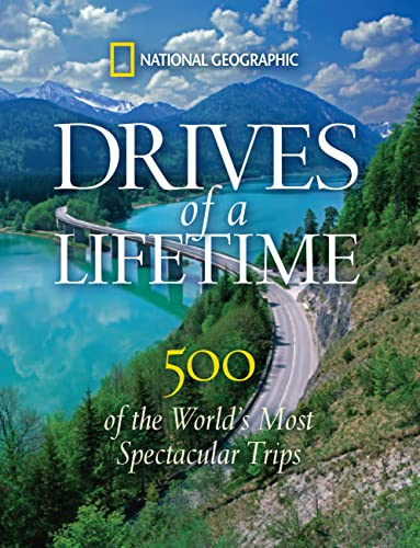 Drives of a Lifetime: 500 of the World's Most Spectacular Trips (Hardcover): National ...